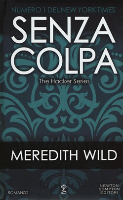 Senza colpa. The hacker series Newton Compton  Meredith Wild