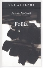 Follia Adelphi Patrick Mcgrath