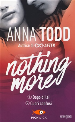 Dopo di lei-Cuori confusi. Nothing more Pickwick Anna Todd