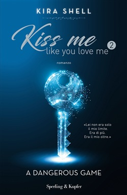 A dangerous game. Kiss me like you love me. Ediz. italiana. Vol. 2 Sperling & Kupfer Kira Shell
